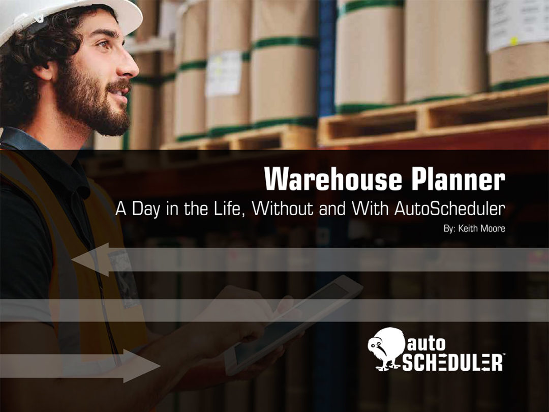 Warehouse Planner: A Day in the Life, Without and With AutoScheduler