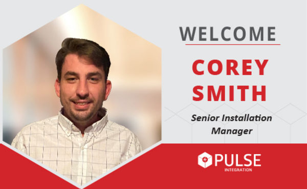 PULSE Integration welcomes Corey Smith, Senior Installation Manager