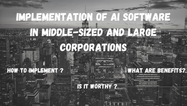 Is It Worth implementing AI software in middle-sized and large corporations?