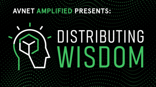"""Avnet Launches """"Distributing Wisdom"""" Podcast"""