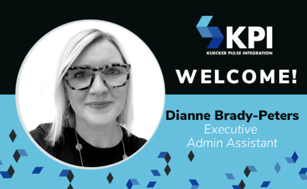 KUECKER PULSE INTEGRATION WELCOMES DIANNE BRADY-PETERS, EXECUTIVE ADMIN ASSISTANT