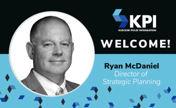 KUECKER PULSE INTEGRATION WELCOMES RYAN MCDANIEL, DIRECTOR OF STRATEGIC PLANNING